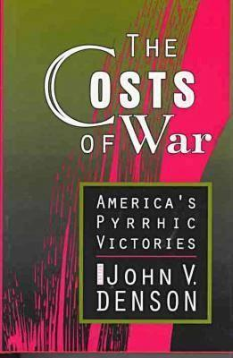 Image result for (The Costs of War, America's Pyrrhic Victories, John V. Denson