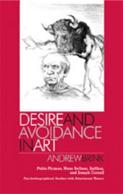 Desire and Avoidance in Art: Pablo Picasso, Hans Bellmer, Balthus, and Joseph Cornell- Psychobiographical Studies with Attachment Theory