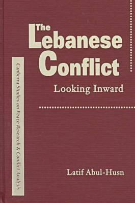 The Lebanese Conflict: Looking Inward (Canberra Studies On Peace Research And Conflict Analysis)