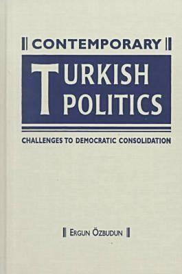 Contemporary Turkish Politics: Challenges To Democratic Consolidation