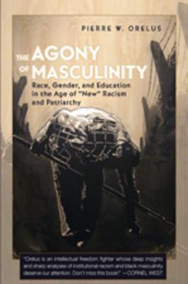 The Agony of Masculinity: Race, Gender, and Education in the Age of New Racism and Patriarchy