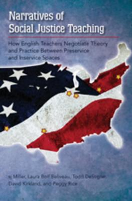 Narratives of Social Justice Teaching: How English Teachers Negotiate Theory and Practice Between Preservice and Inservice Spaces