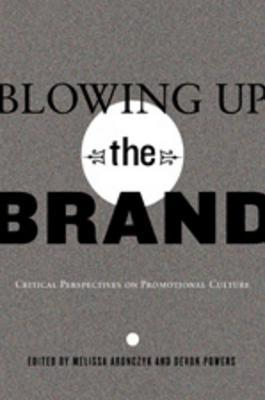 Blowing Up the Brand: Critical Perspectives on Promotional Culture