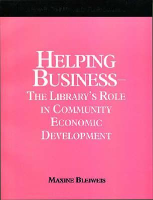 Helping Business: The Library's Role in Community Economic Development : A How-To-Do-It Manual (How to Do It Manuals for Librarians)