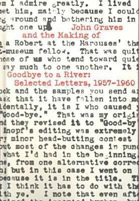 John Graves and the Making of Goodbye to a River: Selected Letters, 1957-1960