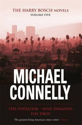 The Harry Bosch Novels, Volume 5: The Overlook, Nine Dragons, The Drop (Harry Bosch, #13, 15, 17)