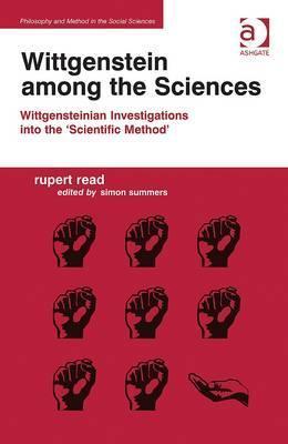 Wittgenstein Among the Sciences: Wittgensteinian Investigations Into the 'scientific Method'