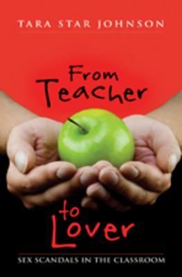 From Teacher to Lover: Sex Scandals in the Classroom