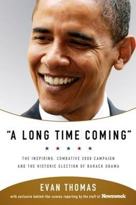 A Long Time Coming UK PB edition: The Inspiring, Combative 2008 Campaign and the Historic Election of Barack Obama