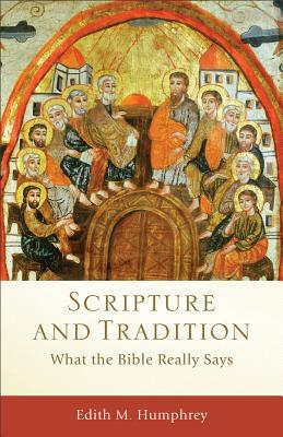 Ebook Scripture and Tradition: What the Bible Really Says by Edith M. Humphrey TXT!
