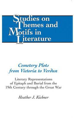 Cemetery Plots from Victoria to Verdun; Literary Representations of Epitaph and Burial from the 19th Century through the Great War