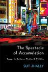 The Spectacle of Accumulation: Essays in Culture, Media, & Politics