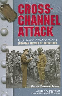 """Cross-Channel Attack: U.S. Army Center of Military History, """"U.S. Army in World War II: The European Theater of Operations"""""""
