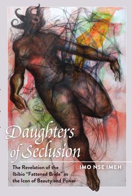 Daughters of Seclusion: The Revelation of the Ibibio �fattened Bride� as the Icon of Beauty and Power