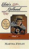 Elsie's Girlhood (The Original Elsie Classics #3)