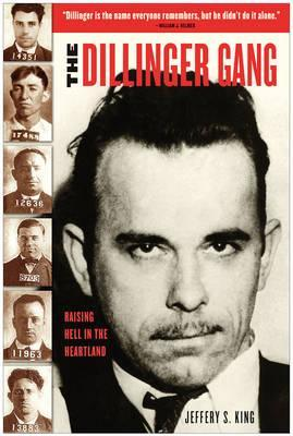 The Dillinger Gang: Raising Hell In The Heartland