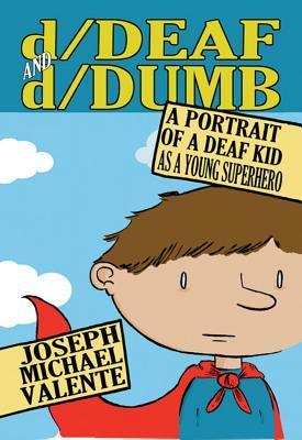 D/Deaf And D/Dumb: A Portrait Of A Deaf Kid As A Young Superhero
