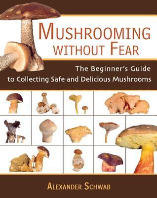 Mushrooming Without Fear by Alexander Schwab