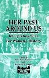 Her Past Around Us: Interpreting Sites for Women's History