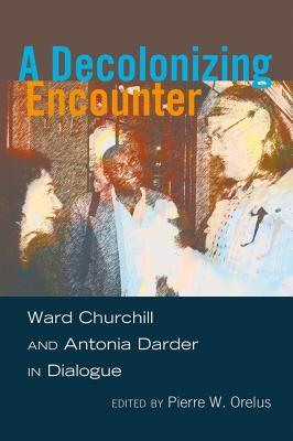 A Decolonizing Encounter: Ward Churchill and Antonia Darder in Dialogue