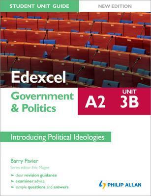 Edexcel A2 Government & Politics Student Unit Guide: Unit 3b Introducing Political Ideologies