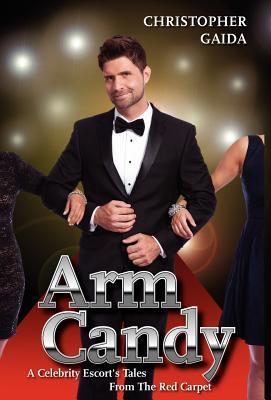 Arm Candy: A Celebrity Escort's Tales From The Red Carpet