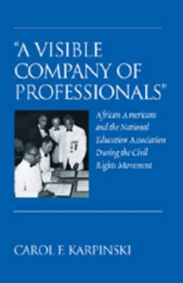�a Visible Company of Professionals�: African Americans and the National Education Association During the Civil Rights Movement