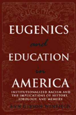 Eugenics and Education in America: Institutionalized Racism and the Implications of History, Ideology, and Memory