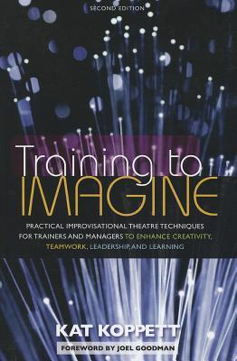 training-to-imagine-practical-improvisational-theatre-techniques-for-trainers-and-managers-to-enhance-creativity-teamwork-leadership-and-learning
