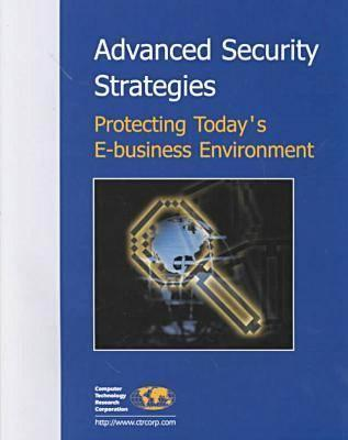 Advanced Security Strategies: Protecting Today's E-Business Environment