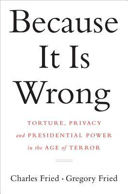 Because It Is Wrong: Torture, Privacy and Presidential Power in the Age of Terror