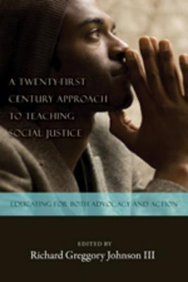 A Twenty-First Century Approach to Teaching Social Justice: Educating for Both Advocacy and Action