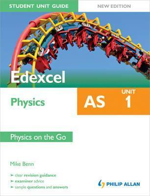 Edexcel as Physics Student Unit Guide Unit 1, . Physics on the Go