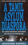 A Tamil Asylum Diaspora: Sri Lankan Migration, Settlement and Politics in Switzerland