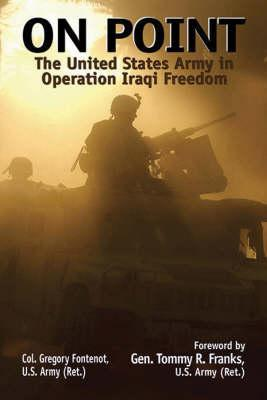 On Point: The United States Army in Operation Iraqi Freedom