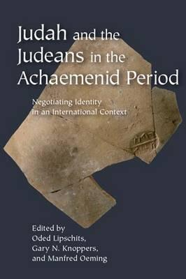 Judah and the Judeans in the Achaemenid Period: Negotiating Identity in an International Context