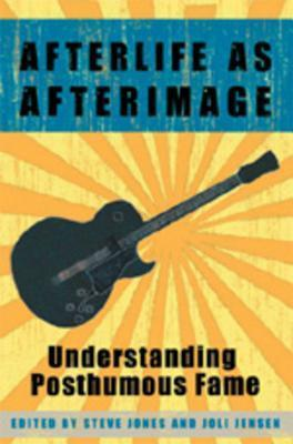 Afterlife as Afterimage: Understanding Posthumous Fame