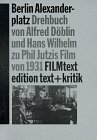 Berlin-Alexanderplatz: Drehbuch von Alfred Döblin und Hans Wilhelm zu Phil Jutzis Film von 1931