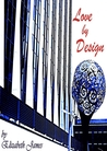 Love By Design by Elizabeth A. James