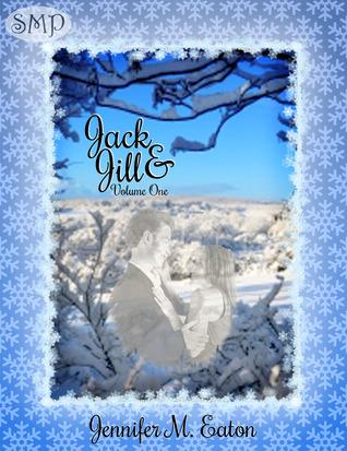 Jack & Jill, Volume One by Jennifer M. Eaton
