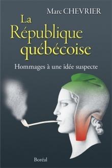 La République québécoise : hommages à une idée suspecte