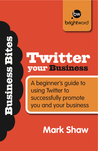 Twitter Your Business by Mark Shaw