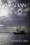 Acadian Waltz by Alexandrea Weis