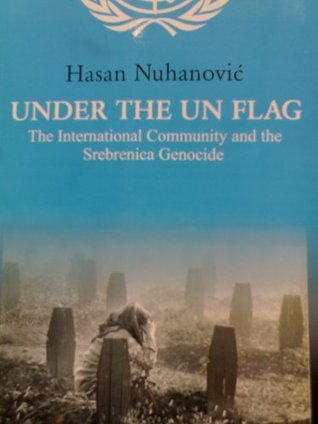 Under The UN Flag: The International Community and the Srebrenica Genocide