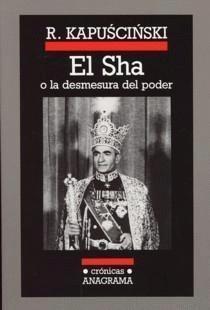 El Sha o La desmesura del poder par Ryszard Kapuściński