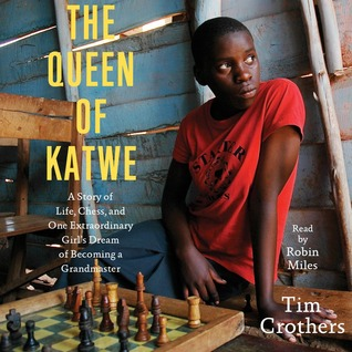 The queen of katwe: a story of life, chess, and one extraordinary girl by Tim Crs