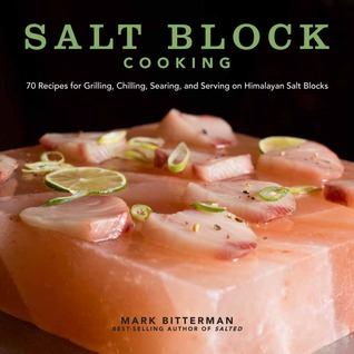 salt-block-cooking-70-recipes-for-grilling-chilling-searing-and-serving-on-himalayan-salt-blocks