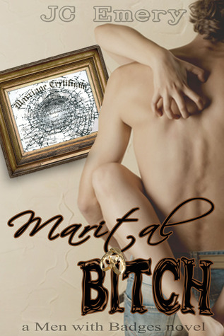 Marital Bitch (Men with Badges, #1)