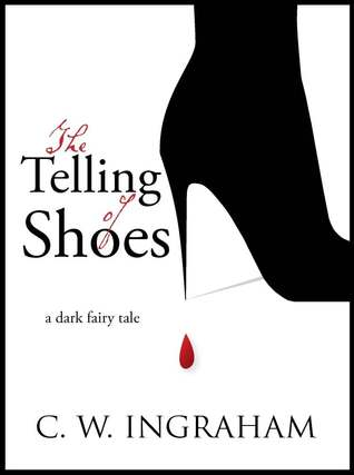 The Telling of Shoes: A Dark Fairy Tale