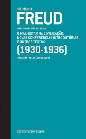 O mal-estar na civilização, novas conferências introdutórias à psicanálise e outros textos 1930-36 (Obras completas, Vol 18)